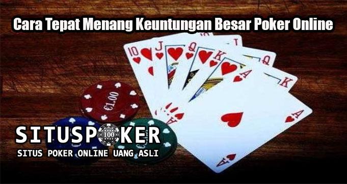 Cara Tepat Menang Keuntungan Besar Poker Online