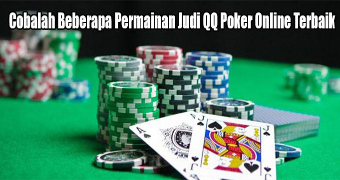 Cobalah Beberapa Permainan Judi QQ Poker Online Terbaik