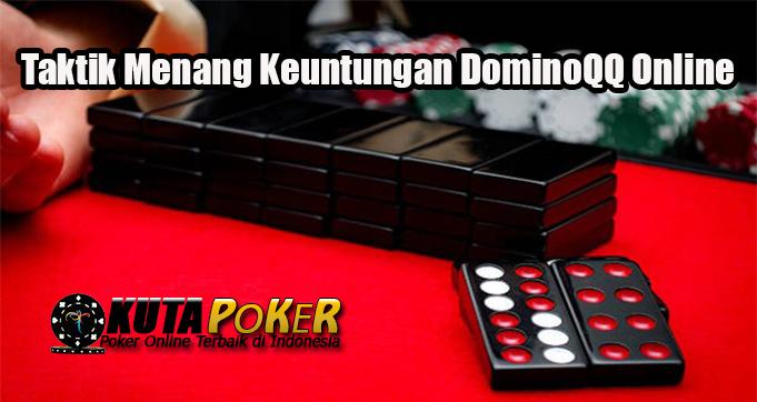Taktik Menang Keuntungan DominoQQ Online